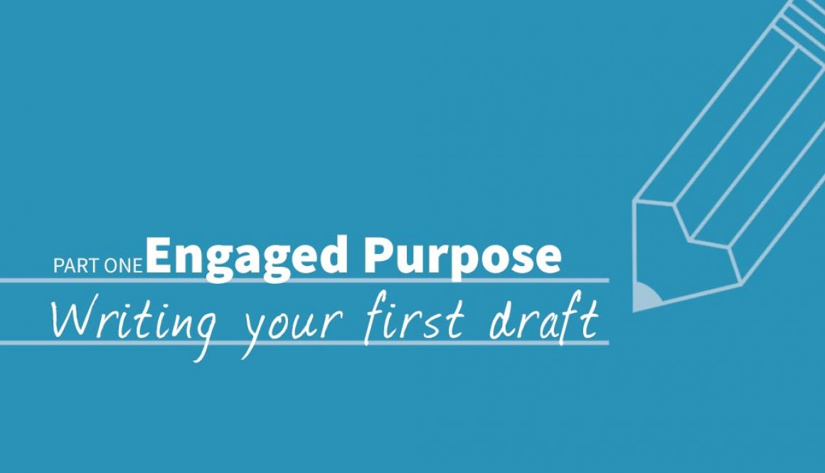 "A pencil graphic that says ""Part one engaged purpose. Writing your first draft"""