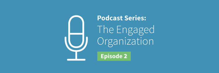 EO Podcast #2: The Benefits of an Engaged Organization