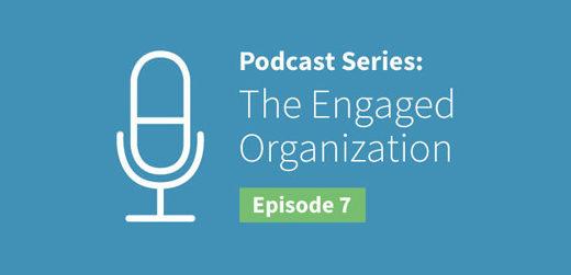 Engaged Organization Podcast Episode 7
